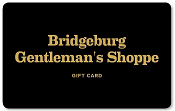 Bridgeburg Gentleman's Shoppe Prepaid Gift Cards are reload-able. Protection and benefits with registration.